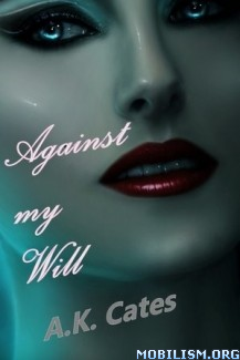 Download ebook Against my Will by A.K. Cates (.ePUB) (.MOBI)