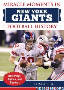 Miracle Moments in New York Giants Football by Tom Rock