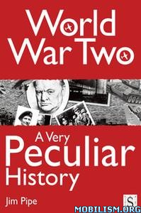 World War Two, A Very Peculiar History by Jim Pipe
