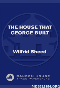 Download ebook The House That George Built by Wilfrid Sheed (.ePUB)+