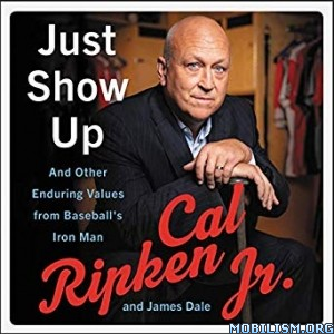 Just Show Up by Cal Ripken Jr., James Dale