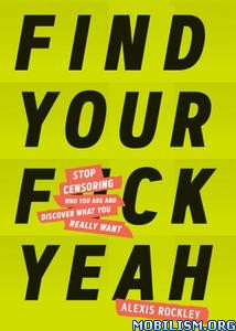 Find Your F*ckyeah by Alexis Rockley