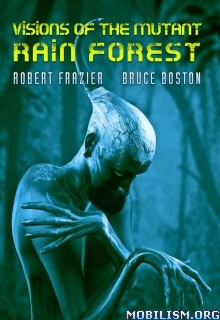Download ebook Visions of the Mutant Rain Forest by Robert Frazer (.ePUB)