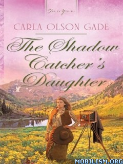 Download The Shadow Catcher's Daughter by Carla Olson Gade (.ePUB)