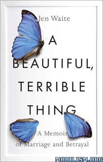 Download ebook A Beautiful, Terrible Thing by Jen Waite (.ePUB)(.MOBI)