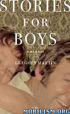 Stories for Boys: A Memoir by Gregory Martin  +