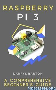 Download Raspberry PI 3 Comprehensive Guide by Darryl Barton (.ePUB)