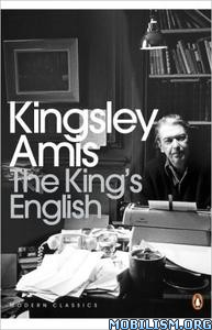Download ebook The King's English by Kingsley Amis (.ePUB)
