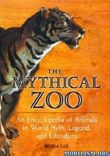 Download Mythical Zoo: Animals in World Myth by Boria Sax (.PDF)