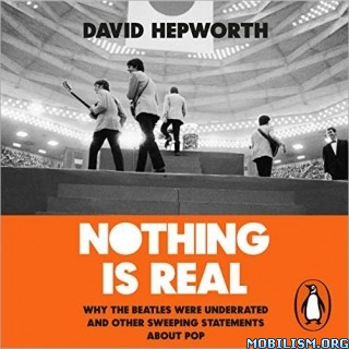 Nothing Is Real by David Hepworth (.M4B)