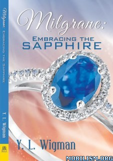 Download Milgrane: Embracing the Sapphire by Y. L. Wigman (.ePUB)