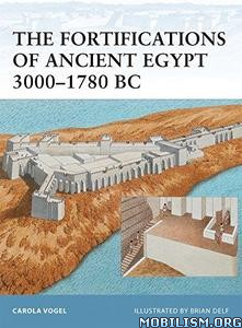 Fortifications of Ancient Egypt 3000-1780 BC by Carola Vogel