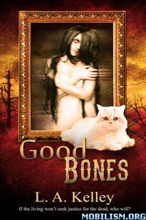 Download ebook Good Bones by L. A. Kelley (.ePUB)(.MOBI)
