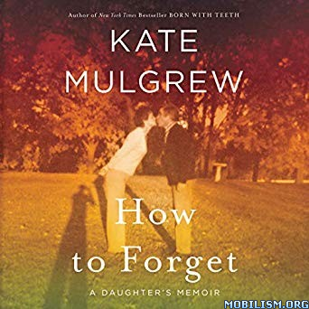 How to Forget: A Daughter's Memoir by Kate Mulgrew