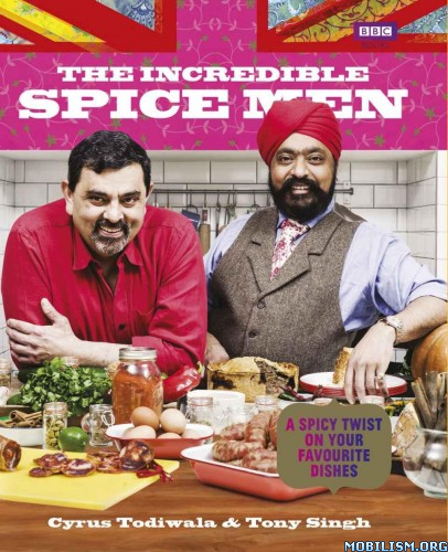 The Incredible Spice Men by Cyrus Todiwala, Tony Singh