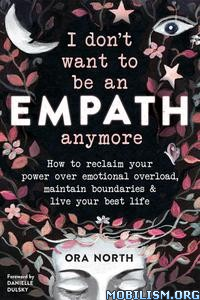 I Don't Want to Be an Empath Anymore by Ora North