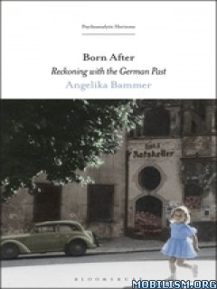 Born After: Reckoning With the German Past by Angelika Bammer