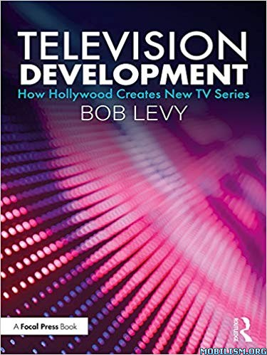 Television Development How Hollywood TV Series by Bob Levy
