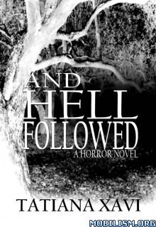 Download ebook And Hell Followed: A Horror Novel by Tatiana Xavi (.ePUB)+