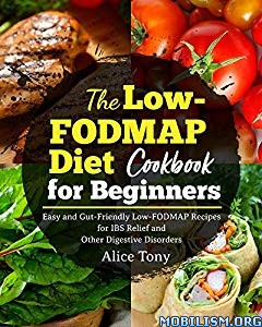 The Low-FODMAP Diet Cookbook for Beginners by Alice Tony