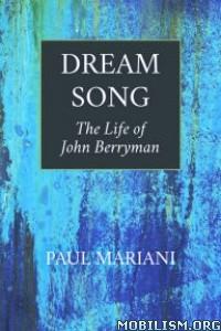 Dream Song: The Life of John Berryman by Paul Mariani