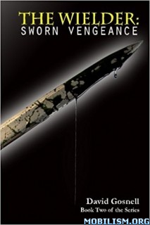 Download The Wielder: Sworn Vengeance by David Gosnell (.ePUB)