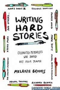 Download ebook Writing Hard Stories by Melanie Brooks (.ePUB)