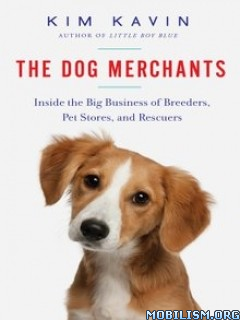 Download ebook The Dog Merchants by Kim Kavin (.ePUB)