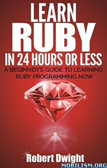 Ruby: Learn Ruby in 24 Hours or Less by Robert Dwight  +