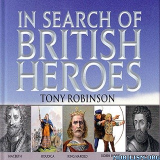 In Search of British Heroes by Tony Robinson