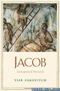 Jacob: Unexpected Patriarch (Jewish Lives) by Yair Zakovitch