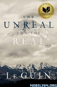 Download ebook The Unreal & the Real by Ursula K. Le Guin (.ePUB)
