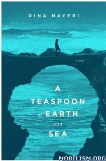 Download A Teaspoon of Earth & Sea by Dina Nayeri (.ePUB)(.MOBI)