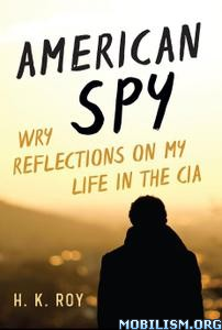 American Spy: Wry Reflections on My Life in the CIA by H.K Roy