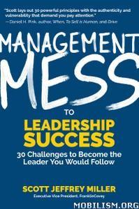 Management Mess to Leadership Success by Scott Jeffrey Miller