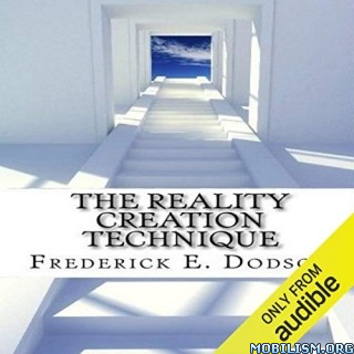 The Reality Creation Technique by Frederick E. Dodson