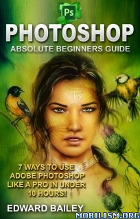 Download ebook Photoshop: Absolute Beginners Guide by Edward Bailey (.ePUB)