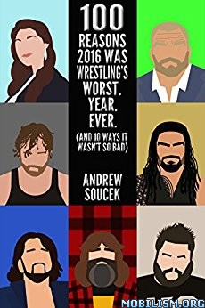 Download 100 Ways 2016 Was Wrestling's Worst by Andrew Soucek (.ePUB)