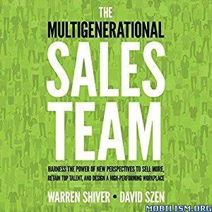 The Multigenerational Sales Team by Warren Shiver, David Szen