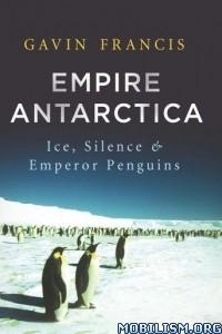 Download ebook Empire Antarctica by Gavin Francis (.ePUB)