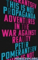 This Is Not Propaganda by Peter Pomerantsev  +