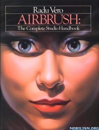 Airbrush: The Complete Studio Handbook by Radu Vero