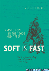 Download ebook Soft Is Fast: Simone Forti by Meredith Morse (.PDF)