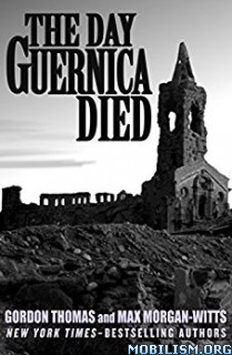 Download ebook The Day Guernica Died by Gordon Thomas (.ePUB)