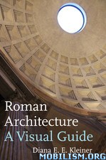 Roman Architecture: A Visual Guide by Diana E. E. Kleiner