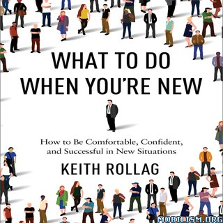 What to Do When You're New by Keith Rollag