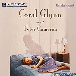 Download ebook Coral Glynn by Peter Cameron (.MP3)