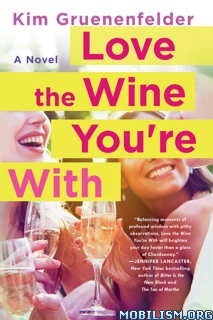 Download ebook Love the Wine You're With by Kim Gruenenfelder (.ePUB)