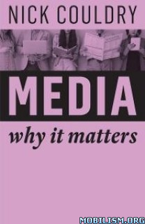 Media (Why It Matters) by Nick Couldry