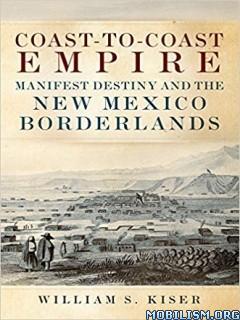 Coast-to-Coast Empire by William S. Kiser